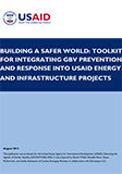 Building a Safer World:  Toolkit for Integrating GBV prevention and Response into USAID Energy and Infrastructure Projects
